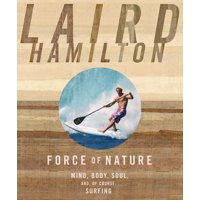 Force of Nature : Mind, Body, Soul, And, of Course, Surfing
