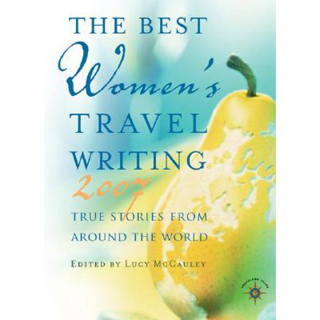 The Best Women's Travel Writing : True Stories from Around the