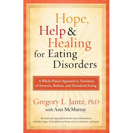 Hope, Help, and Healing for Eating Disorders : A Whole-Person Approach to Treatment of Anorexia, Bulimia, and Disordered