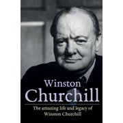 Winston Churchill: The amazing life and legacy of Winston Churchill (Paperback)
