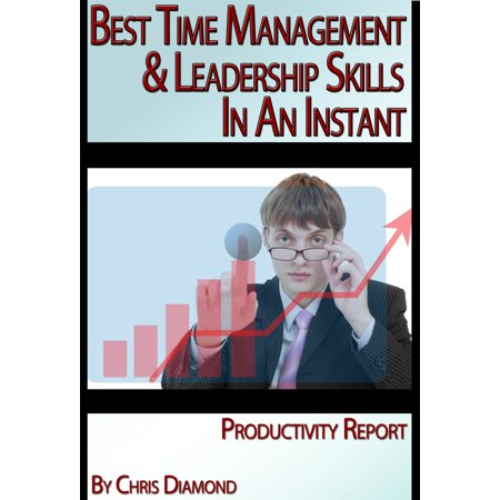Best Time Management, Change, And Leadership Skills In An Instant -