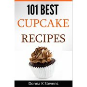 101 Best Cupcake Recipes Sweet, Savory, Satisfying – Cupcakes For Everyone - eBook