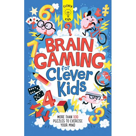 Brain Gaming for Clever Kids : More Than 100 Puzzles to Exercise Your Mind