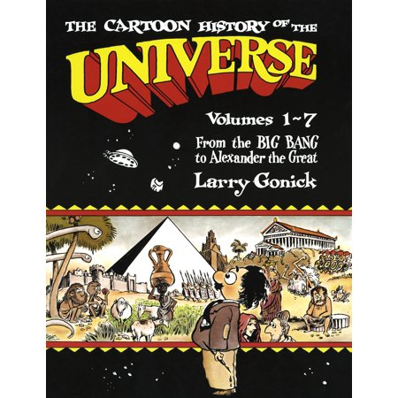 The Cartoon History of the Universe : Volumes 1-7: From the Big Bang to Alexander the