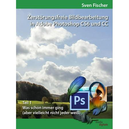 Zerstörungsfreie Bildbearbeitung mit Adobe Photoshop CS6 und CC - Teil 1 - eBook (Cs6 Adobe Photoshop)