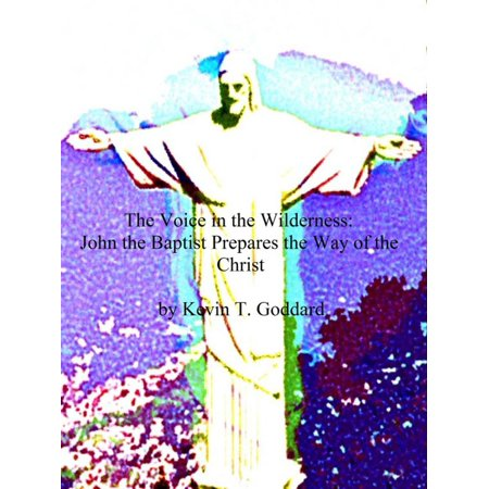 The Voice in the Wilderness: John the Baptist Prepares the Way of the Christ -