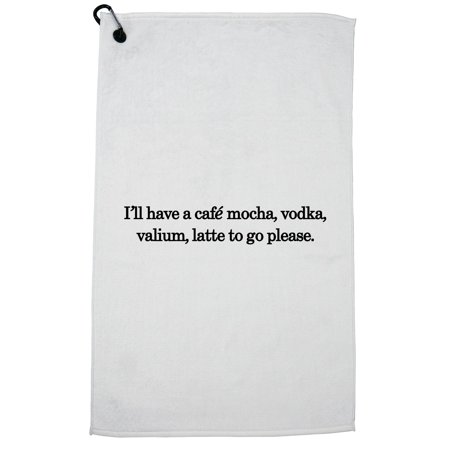 (Coffee - I'll Have A Cafe Mocha, Vodka, Valium, Latte To Golf Towel with Carabiner Clip)