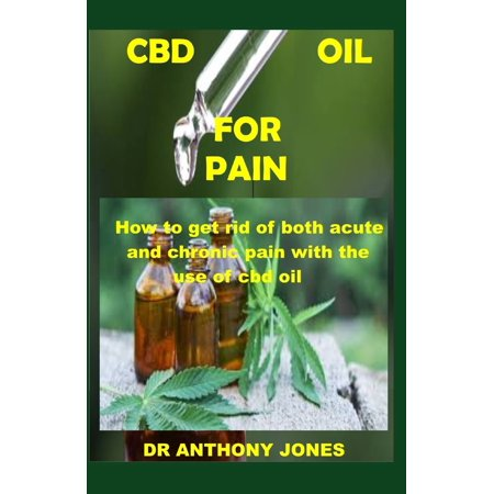 CBD Oil for Pain : How to get rid of both acute and chronic pain with the help of cbd