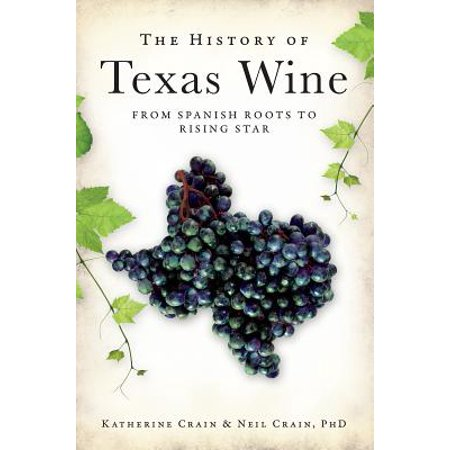 The History of Texas Wine: From Spanish Roots to Rising Star - eBook
