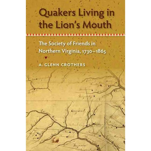 Quakers Living in the Lion's Mouth: The Society of Friends in Northern Virginia, 1730-1865