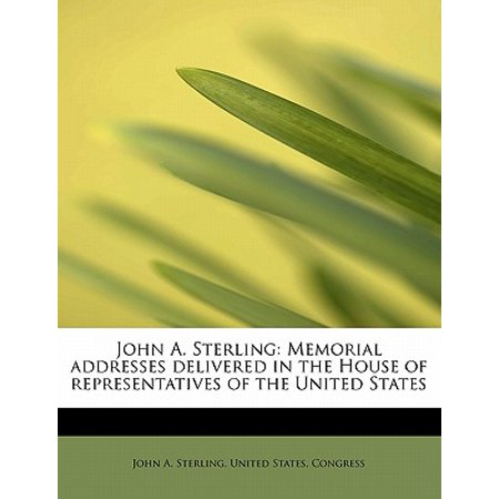 State House Sterling Formality (John A. Sterling : Memorial Addresses Delivered in the House of Representatives of the United States)