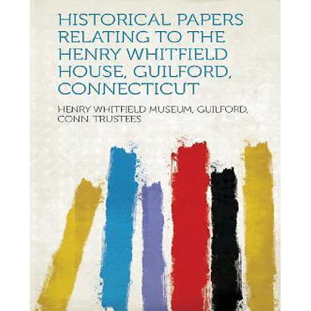historical papers relating to the henry whitfield house guilford connecticut