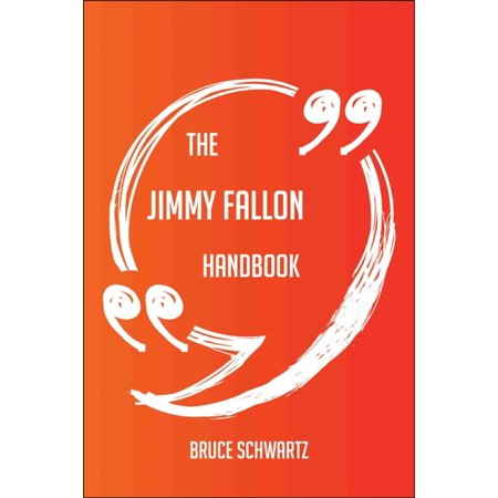 The Jimmy Fallon Handbook - Everything You Need To Know About Jimmy Fallon - eBook