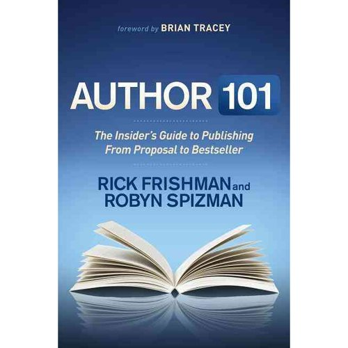 Author 101 : The Insider's Guide to Publishing from Proposal to Bestseller