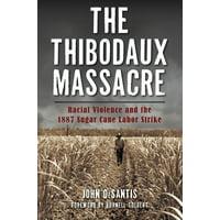 The Thibodaux Massacre: Racial Violence and the 1887 Sugar Cane Labor Strike (Paperback)