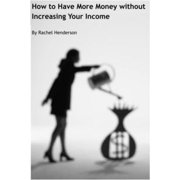 How to Have More Money without Increasing Your Income - eBook