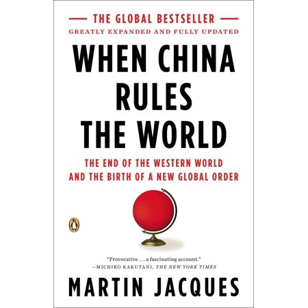 When China Rules the World : The End of the Western World and the Birth of a New Global Order: Second (Martin Jacques Understanding The Rise Of China)