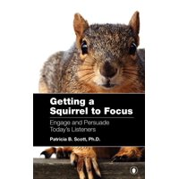 Getting a Squirrel to Focus Engage and Persuade Today's Listeners