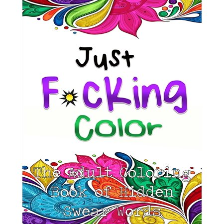 Just Fcking Color The Adult Coloring Book Of Hidden Swear Words Curse