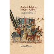 Ancient Religions, Modern Politics : The Islamic Case in Comparative Perspective