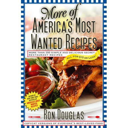 More of America's Most Wanted Recipes : More Than 200 Simple and Delicious Secret Restaurant Recipes--All for $10 or (Our 10 Most Popular Recipes Right Now)