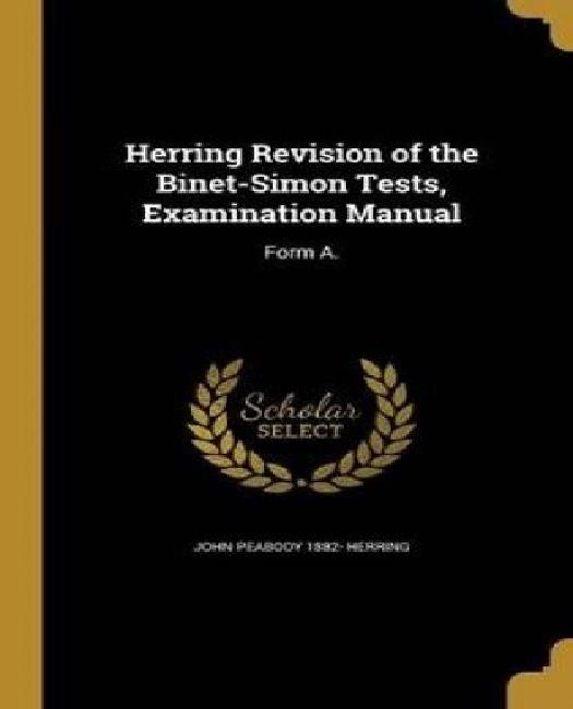 Herring Revision of the Binet-Simon Tests, Examination Manual: Form A. by