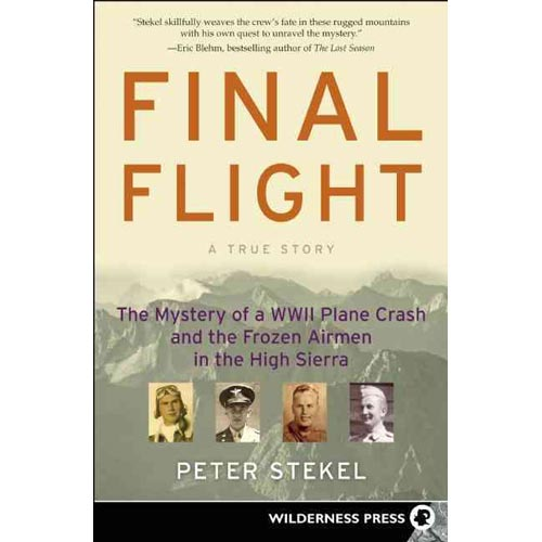 Final Flight: The Mystery of a World War II Plane Crash and the Frozen Airmen in the High Sierra