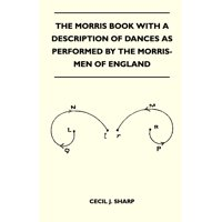 The Morris Book with a Description of Dances as Performed by the Morris-Men of England