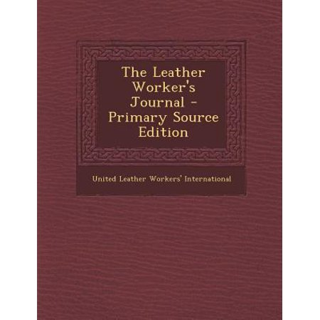 The Leather Worker's Journal - Primary Source Edition