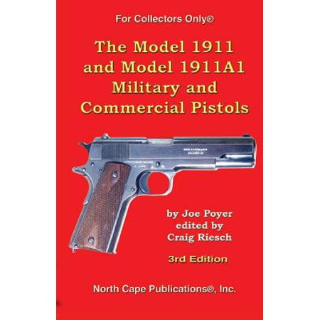 For Collectors Only: The Model 1911 and Model 1911a1 Military and Commercial Pistols (Military Modelling)
