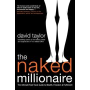 The Naked Millionaire : The Ultimate Fast Track Guide to Wealth, Freedom and Fulfillment