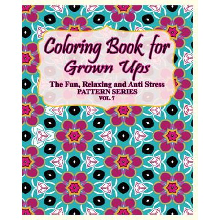 Coloring Book for Grown Ups : The Fun, Relaxing & Anti Stress Pattern Series ( Vol. 7)](Fun Toys For Grown Ups)