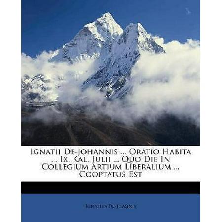 Ignatii De Johannis     Oratio Habita     Ix  Kal  Julii     Quo Die In Collegium Artium Liberalium     Cooptatus Est