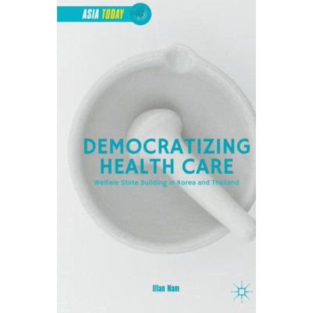 Democratizing Health Care  Welfare State Building In Korea And Thailand