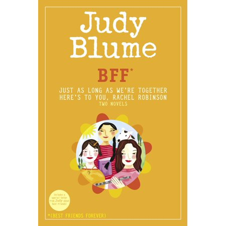 BFF*: Two novels by Judy Blume--Just As Long As We're Together/Here's to You, Rachel Robinson (*Best Friends