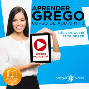 Aprender Grego - Textos Paralelos - Fácil de ouvir - Fácil de ler CURSO DE à UDIO DE GREGO N.o 3 - Aprender Grego - Aprenda com à udio - Audiobook
