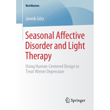 Bestmasters: Seasonal Affective Disorder and Light Therapy: Using Human-Centered Design to Treat Winter Depression (Best Way To Treat Depression)