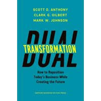 Dual Transformation: How to Reposition Today's Business While Creating the Future (Hardcover)