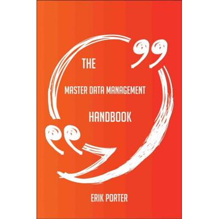 The Master Data Management Handbook - Everything You Need To Know About Master Data Management - (Reference Data Management Vs Master Data Management)