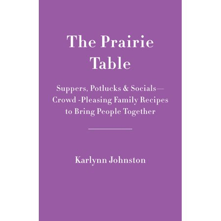 The Prairie Table : Suppers, Potlucks & Socials: Crowd-Pleasing Recipes to Bring People Together - Halloween Recipes For Potluck