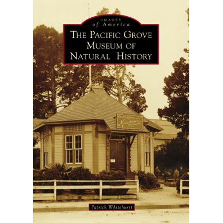 Images of America: The Pacific Grove Museum of Natural History (Paperback) (Museum Of Natural History Halloween Party)