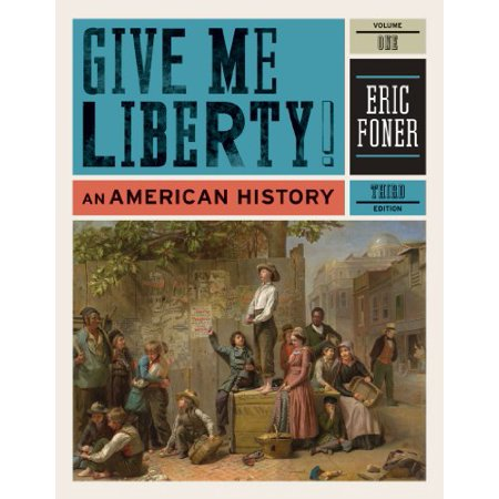 Give Me Liberty!: An American History (Third Edition) (Vol. 1) by Eric