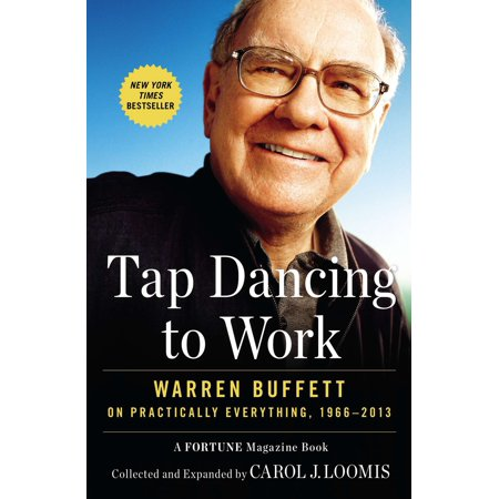 Tap Dancing To Work  Warren Buffett On Practically Everything  1966 2013  A Fortune Magazine Book