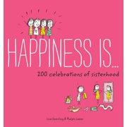Happiness Is . . . 200 Celebrations of Sisterhood : (Books About Happiness, Gifts for Sisters, Books About Sisterhood)