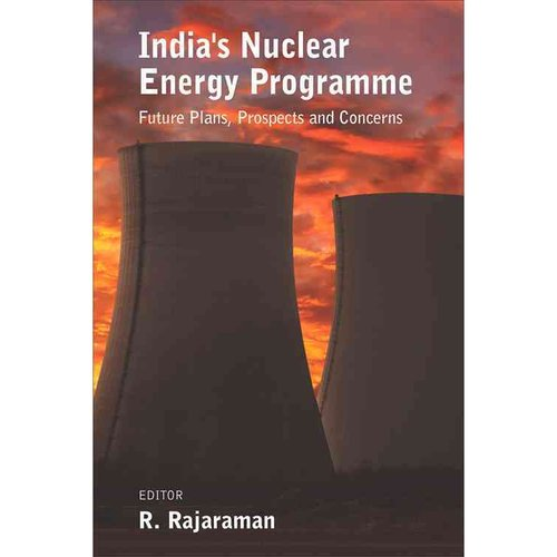 India's Nuclear Energy Programme: Future Plans, Prospects and Concerns