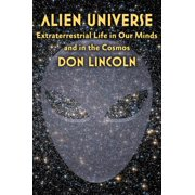 Alien Universe : Extraterrestrial Life in Our Minds and in the Cosmos