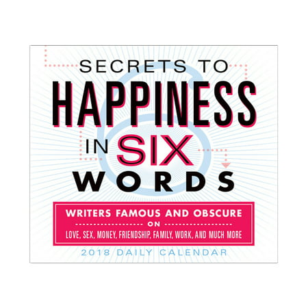 Secrets To Happiness In Six Words  Writers Famous And Obscure On Love  Sex  Money  Friendship  Family  Work  And Much More 2018 Boxed Daily Calendar