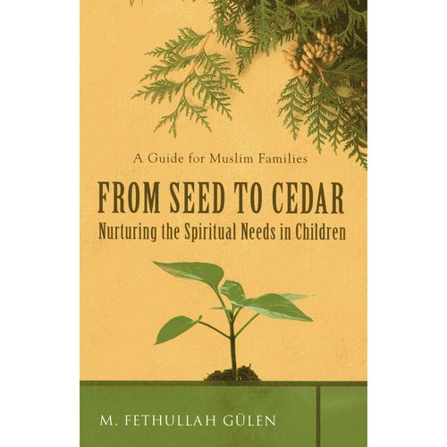 From Seed to Cedar: Nurturing the Spiritual Needs in Children: A Guide for Muslim Families