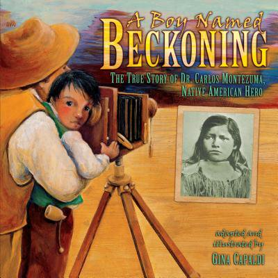 A Boy Named Beckoning : The True Story of Dr. Carlos Montezuma, Native American - Dr Halloween Names