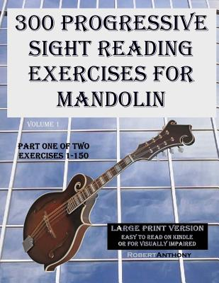 300 Progressive Sight Reading Exercises for Mandolin Large Print Version: Part One of Two,... by